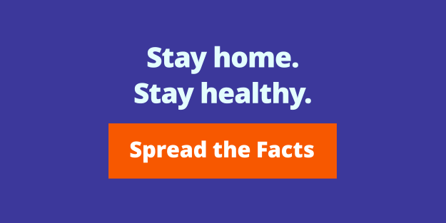 Stay home. Stay healthy. Spread the facts.