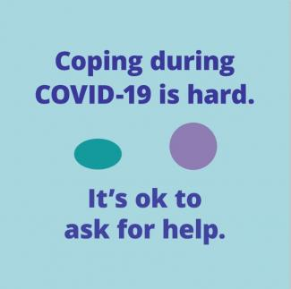 Coping during COVID-19 is hard. It's ok to ask for help
