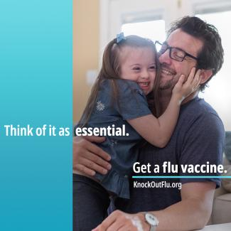 "Father with daughter. ""Think of it as essential. Get a flu vaccine. Visit knockoutflu.org"""
