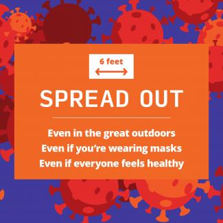 Spread out, even in the great outdoors, een if you're wearing masks, even if everyone feels healthy